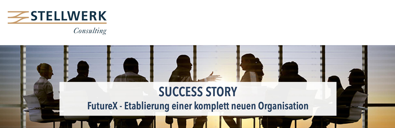 Success Story: FutureX - Etablierung einer komplett neuen Organisation